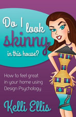 Do I Look Skinny In This House? : How to Feel Great In Your Home Using Design Psychology - Kelli Ellis