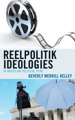 Reelpolitik Ideologies in American Political Film - Beverly Merrill Kelley