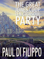 The Great Jones Coop Ten Gigasoul Party (and Other Lost Celebrations) - Paul Di Filippo