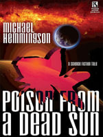 Poison from a Dead Sun : A Science Fiction Tale - Michael Hemmingson