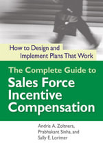 The Complete Guide to Sales Force Incentive Compensation : How to Design and Implement Plans That Work - Andris A. ZOLTNERS