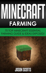 Minecraft Farming : 70 Top Minecraft Essential Farming Guide & Ideas Exposed! - Jason Scotts