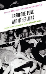 Hardcore, Punk, and Other Junk : Aggressive Sounds in Contemporary Music