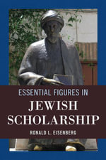 Essential Figures in Jewish Scholarship - Ronald L. Eisenberg