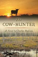 The Cow-Hunter : A Novel - Charles Hudson