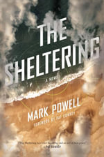 The Sheltering : A Novel - Mark Powell