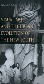 Visual Art and the Urban Evolution of the New South - Deborah C. Pollack