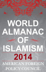 The World Almanac of Islamism : 2014 - American Foreign Policy Council