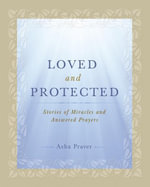 Loved and Protected : Stories of Miracles and Answered Prayers - Asha Praver