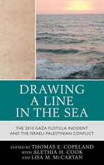 Drawing a Line in the Sea : The Gaza Flotilla Incident and the Israeli-Palestinian Conflict