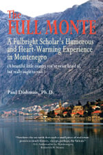 The Full Monte : A Fulbright Scholar's Humorous and Heart-Warming Experience in Montenegro - Paul Dishman Ph.D.