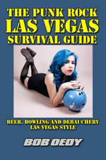 The Punk Rock Las Vegas Survival Guide : Beer, Bowling and Debauchery Las Vegas Style - Bob Oedy