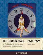 The London Stage 1920-1929 : A Calendar of Productions, Performers, and Personnel - J. P. Wearing