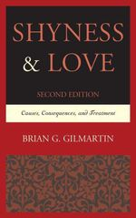 Shyness & Love : Causes, Consequences, and Treatment - Brian G. Gilmartin