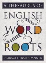 A Thesaurus of English Word Roots - Horace Gerald Danner