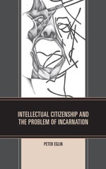 Intellectual Citizenship and the Problem of Incarnation - Peter Eglin
