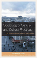 Sociology of Culture and Cultural Practices : The Transformative Power of Institutions - Laurent Fleury