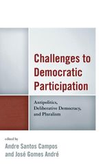 Challenges to Democratic Participation : Antipolitics, Deliberative Democracy, and Pluralism