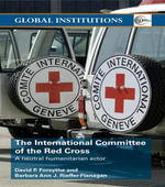 The International Committee of the Red Cross : A Neutral Humanitarian Actor - David P. Forsythe