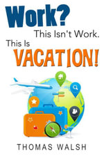 Work? This Isn't Work. This Is Vacation! - Thomas Walsh