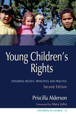 Young Children's Rights : Exploring Beliefs, Principles and Practice - Priscilla Alderson