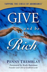 Give and Be Rich : Tapping the Circle of Abundance - Penny Tremblay