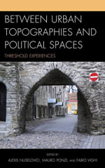 Between Urban Topographies and Political Spaces : Threshold Experiences