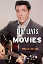 The Elvis Movies - James L. Neibaur