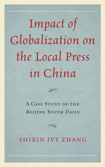 Impact of Globalization on the Local Press in China : A Case Study of the Beijing Youth Daily - Shixin Ivy Zhang