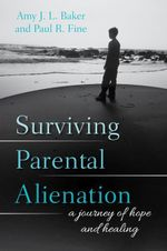 Surviving Parental Alienation : A Journey of Hope and Healing - Amy J.L. Baker