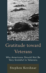 Gratitude toward Veterans : Why Americans Should Not Be Very Grateful to Veterans - Stephen Kershnar