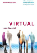 Virtual Homelands : Indian Immigrants and Online Cultures in the United States - Madhavi Mallapragada