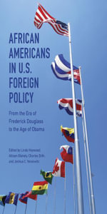 African Americans in U.S. Foreign Policy : From the Era of Frederick Douglass to the Age of Obama