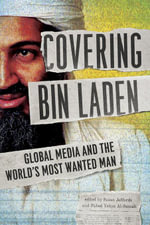 Covering Bin Laden : Global Media and the World's Most Wanted Man