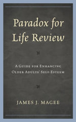 Paradox for Life Review : A Guide for Protecting Older Adults' Self Esteem - James J. Magee