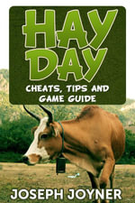 Hay Day : Cheats, Tips and Game Guide - Joseph Joyner