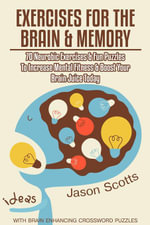 Exercises for the Brain and Memory : 70 Neurobic Exercises & FUN Puzzles to Increase Mental Fitness & Boost Your Brain Juice Today (With Crossword Puz - Jason Scotts