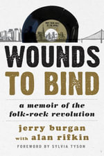 Wounds to Bind : A Memoir of the Folk-Rock Revolution - Jerry Burgan