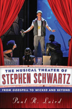 The Musical Theater of Stephen Schwartz : From Godspell to Wicked and Beyond - Paul R. Laird