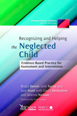 Recognizing and Helping the Neglected Child : Evidence-Based Practice for Assessment and Intervention - Brigid Daniel