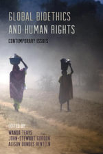 Global Bioethics and Human Rights : Contemporary Issues