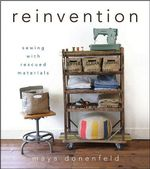 Reinvention : Sewing with Rescued Materials - Maya Donenfeld