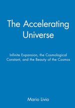 The Accelerating Universe : Infinite Expansion, the Cosmological Constant, and the Beauty of the Cosmos - Mario Livio