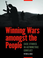 Winning Wars amongst the People : Case Studies in Asymmetric Conflict - Peter A. Kiss