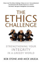 The Ethics Challenge : Strengthening Your Integrity in a Greedy World - Bob Stone