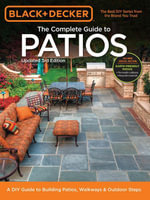 Black & Decker Complete Guide to Patios - 3rd Edition : A DIY Guide to Building Patios, Walkways & Outdoor Steps - Editors of Cool Springs Press