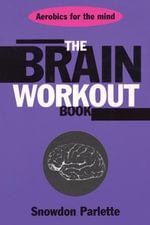 The Brain Workout Book - Snowden Parlette