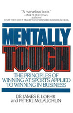 Mentally Tough : The Principles of Winning at Sports Applied to Winning in Business - James E. Loehr