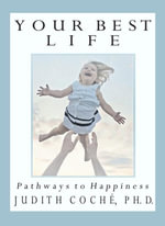 Your Best Life : Pathways to Happiness - Judith PhD, PhD Coche