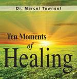 Ten Moments of Healing - Marcel Townsel